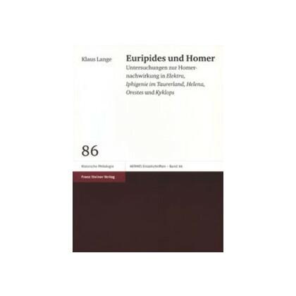 Euripides und Homer: Untersuchungen zur Homernachwirkung in Elektra, Iphigenie im Taurerland, Helena, Orestes und Kyklops. Klaus Lange
