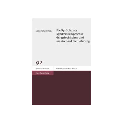 Die Sprüche des Kynikers Diogenes in der griechischen und arabischen Überlieferung. Oliver Overwien
