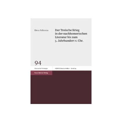 Der Troische Krieg in der nachhomerischen Literatur bis zum 5. Jahrhundert v. Chr.