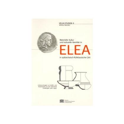 Materielle Kultur und kulturelle Identität in Elea in spätarchaisch-frühklassischer Zeit - Untersuchungen zur Gefäß- und Baukeramik aus der Unterstadt