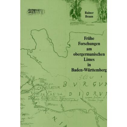 Frühe Forschungen am obergermanischen Limes in Baden - Württemberg