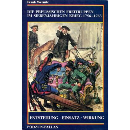 Die preussischen Freitruppen im siebenjährigen Krieg 1756 - 1763. Entstehung Einsatz Wirkung