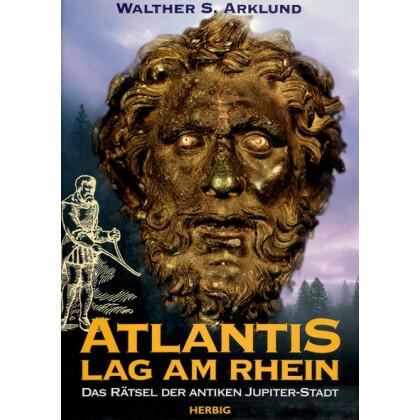 Atlantis lag am Rhein - Das Rätsel der Antiken Jupiter Stadt