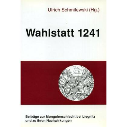 Wahlstatt 1241 - Beiträge zur Mongolenschlacht bei Liegnitz und zu ihren Nachwirkungen