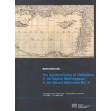 The Synchronisation of Civilisations in the Eastern Mediterranean in the Second Millennium B.C. II Proceedings of the SCIEM 2000