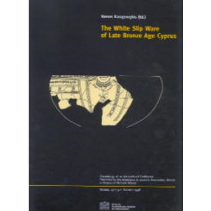 The White Slip Ware of Late Bronze Age Cyprus. Proceedings of an International Conference