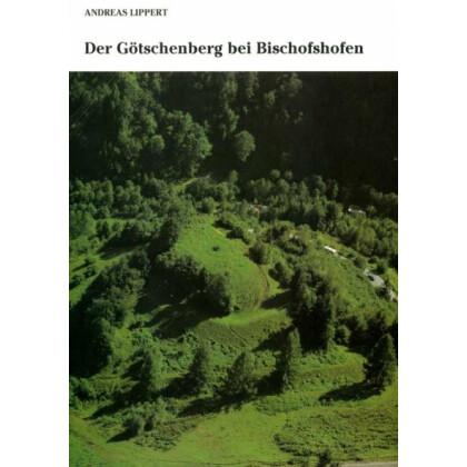 Der Götschenberg bei Bischofshofen. Eine ur- und frühgeschichtliche Höhensiedlung im Salzachpongau