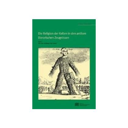 Die Religion der Kelten in den antiken literarischen Zeugnissen, Band I
