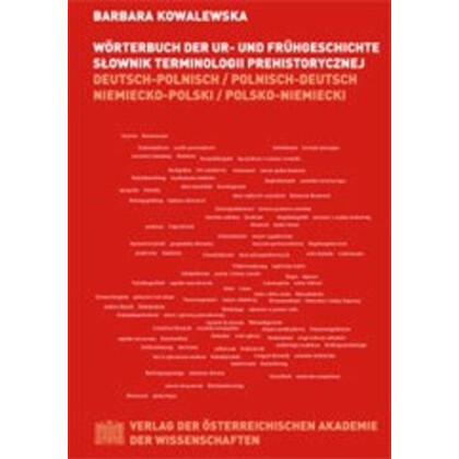Wörterbuch der Ur- und Frühgeschichte. Slownik terminologii prehistorycznej. Deutsch-Polnisch/Polnisch-Deutsch. niemiecko-polski/polsko-niemiecki
