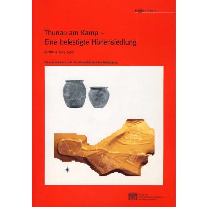 Thunau am Kamp - Eine befestigte Höhensiedlung - Grabung 1965-1990. Die keramischen Funde der frühmittelalterlichen Befestigung