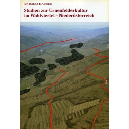 Studien zur Urnenfelderkultur im Waldviertel - Niederösterreich