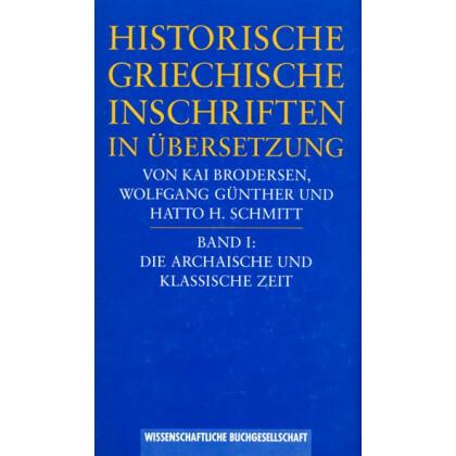 Historische Griechische Inschriften in Übersetzung Band I. Die archaische und klassische Zeit