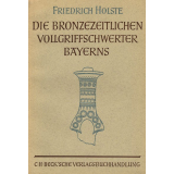 Die Bronzezeitlichen Vollgriffschwerter Bayerns