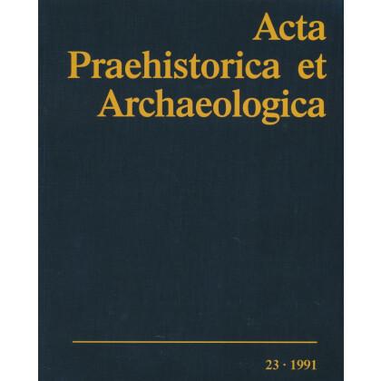 Acta Praehistorica et Archaeologica 23, 1991