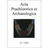 Acta Praehistorica et Archaeologica 35, 2003