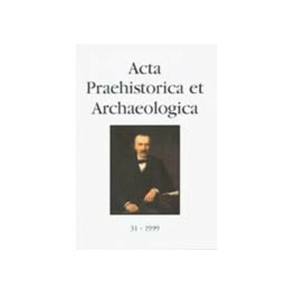 Acta Praehistorica et Archaeologica, Band 31 - 1999