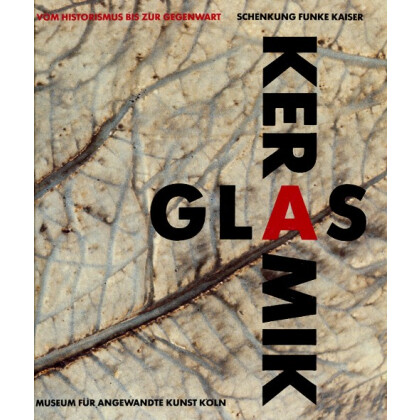Glas und Keramik vom Historismus bis zur Gegenwart
