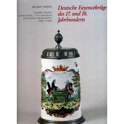 Deutsche Fayencekrüge des 17. und 18. Jahrhunderts. Sammlungen Hans Cohn, Los Angeles und Siegfried Kramarsky, New York