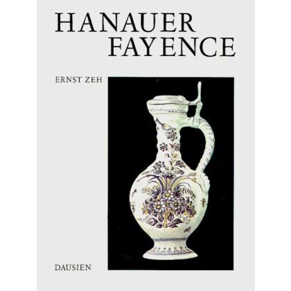 Hanauer Fayence - Ein Beitrag zur Geschichte der deutschen Keramik