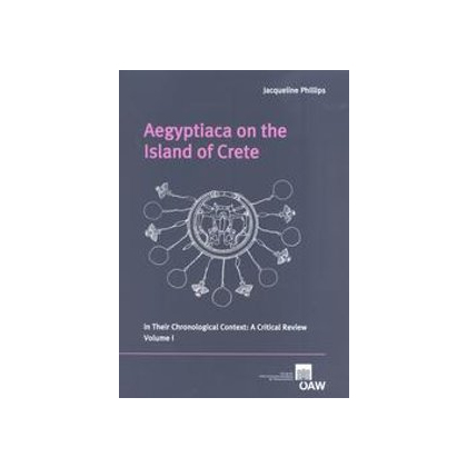 Aegyptiaca on the Island of Crete in Their Chronological Context: A Critical Review. Volume I and Volume II.