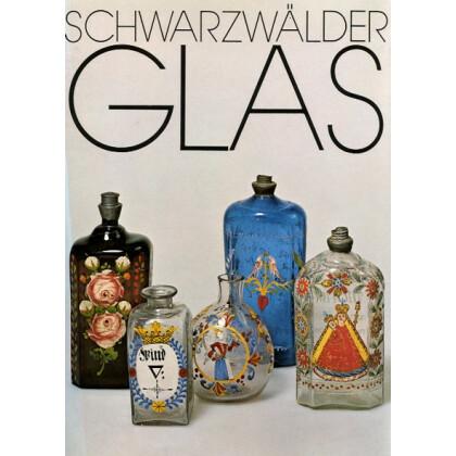 Schwarzwälder Glas und Glashütten. Bestandskatalog des Franziskaner-Museums Villingen, Abt. Schwarzwaldsammlung Stadt Villingen-Schwenningen