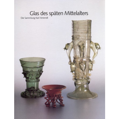 Glas des Späten Mittelalters - Die Sammlung Karl Amendt