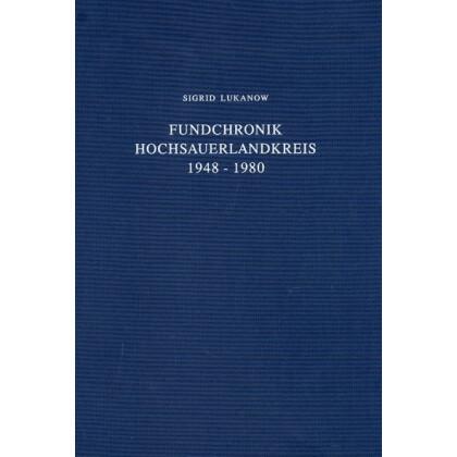 Fundchronik Kreis Hochsauerlandkreis 1948 - 1980. Ausgrabungen und Funde in Westfalen-Lippe, Beiheft 1