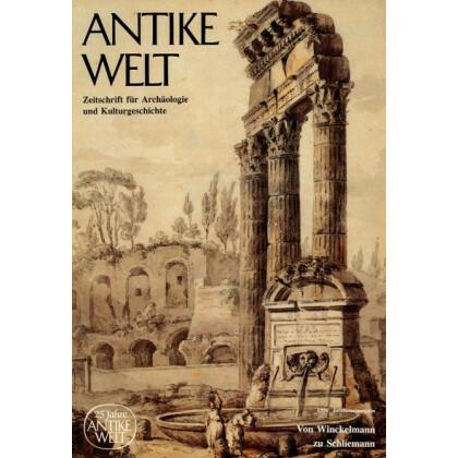 Antike Welt. Zeitschrift für Archäologie und Kulturgeschichte. Von Winckelmann zu Schliemann