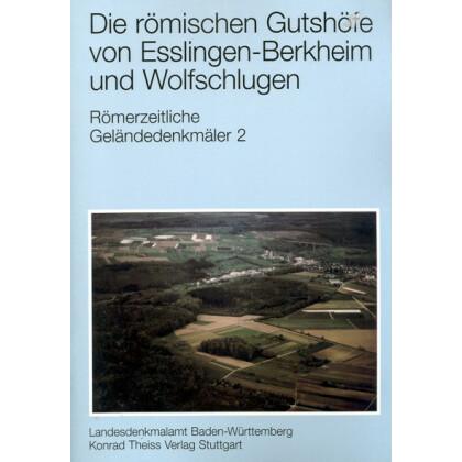 Die römischen Gutshöfe von Esslingen-Berkheim und Wolfschlugen