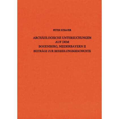 Archäologische Untersuchungen auf dem Bogenberg, Niederbayern II - Höhenbefestigungen der Bronze- und Urnenfelderzeit