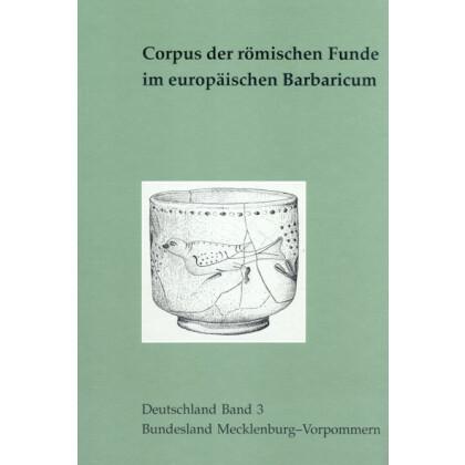 Corpus der römischen Funde im europäischen Barbaricum, Deutschland - Band 3: Bundesland Mecklenburg-Vorpommern