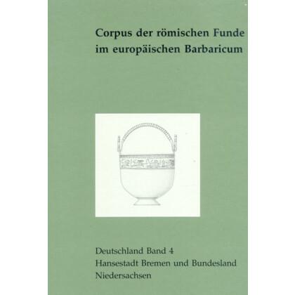 Corpus der römischen Funde im europäischen Barbaricum, Deutschland - Band 4: Hansestadt Bremen und Bundesland Niedersachsen
