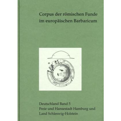 Corpus der römischen Funde im europäischen Barbaricum, Deutschland - Band 5: Freie und Hansestadt Hamburg und Land Schleswig-Holstein