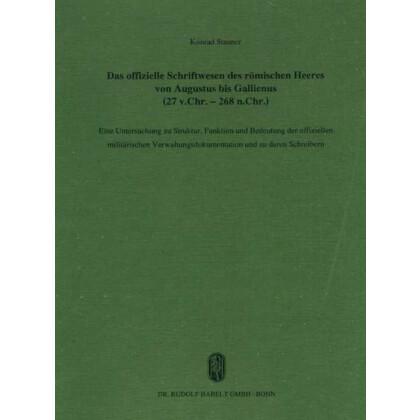 Das offizielle Schriftwesen des römischen Heeres von Augustus bis Gallienus (27 v.Chr. - 268 n.Chr.)
