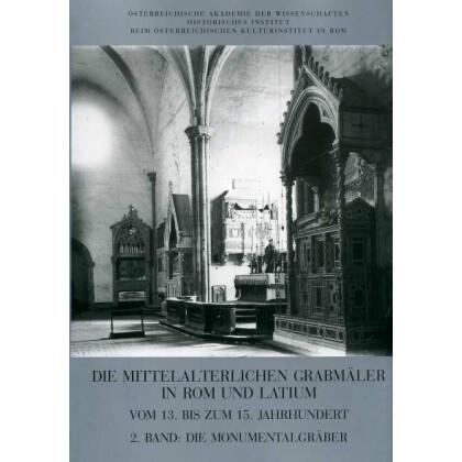 Die mittelalterlichen Grabmäler in Rom und Latium vom 13. bis zum 15. Jahrhundert, 2. Band: Die Monumentalgräber