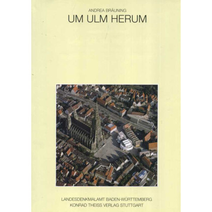 Um Ulm herum. Untersuchungen zu mittelalterlichen Befestigungsanlagen in Ulm