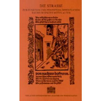 Die Straße - Zur Funktion und Perzeption öffentlichen Raums im späten Mittelalter