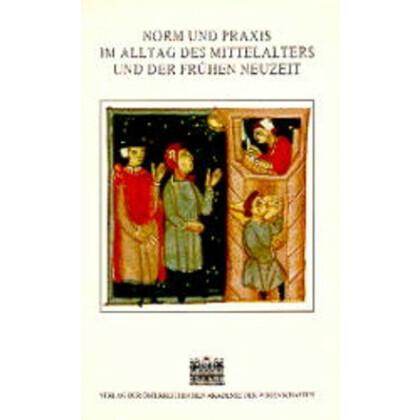 Norm und Praxis im Alltag des Mittelalters und der frühen Neuzeit