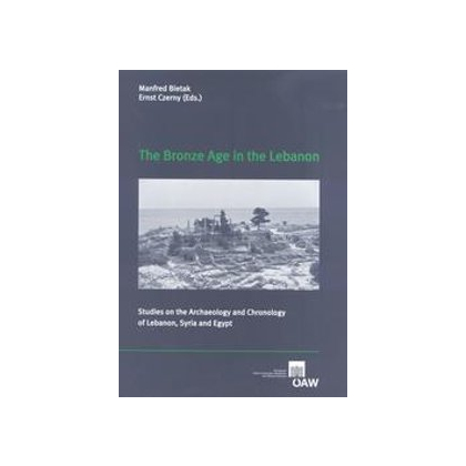 The Bronze Age in the Lebanon - Studies on the Archaeology and Chronology of Lebanon, Syria and Egypt