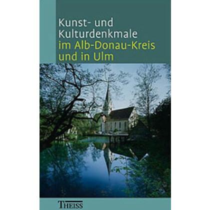 Kunst- und Kulturdenkmale im Alb- Donau- Kreis und in Ulm. Führer zu Kunst- und Kulturdenkmälern