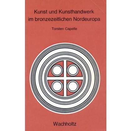 Kunst und Kunsthandwerk im bronzezeitlichen Nordeuropa. Capelle, Torsten