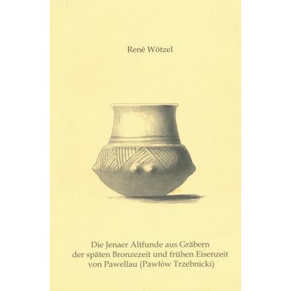 Die Jenaer Altfunde aus Gräbern der späten Bronzezeit und frühen Eisenzeit von Pawellau, ehemaliger Kreis Trebnitz