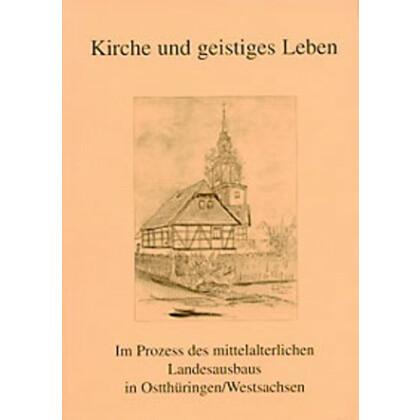Kirche und geistiges Leben im Prozess des mittelalterlichen Landesausbaus in Ostthüringen - Westsachsen