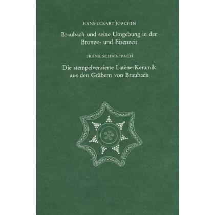 Braubach und seine Umgebung in der Bronze- und Eisenzeit. Die Stempelverzierte Latene Keramik aus den Gräben von Braubach