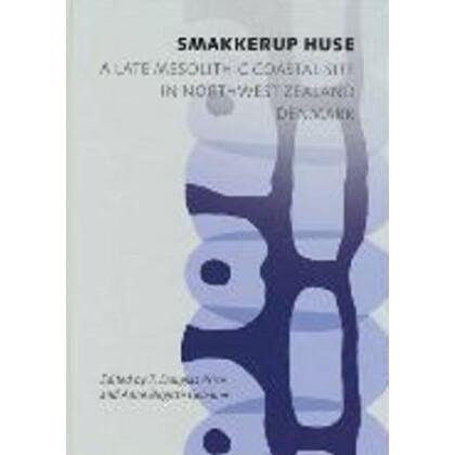 Smakkerup Huse. A Late Mesolithic Coastal Site in Northwest Zealand, Denmark