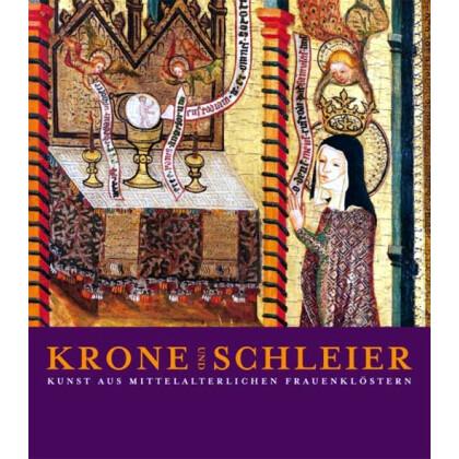 Krone und Schleier - Kunst aus mittelalterlichen Frauenklöstern