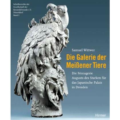 Die Galerie der Meißener Tiere. Samuel Wittwer. Die Menagerie August des Starken für das Japanische Palais in Dresden