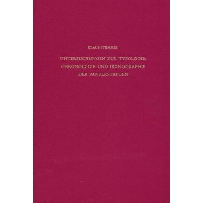 Untersuchungen zur Typologie, Chronologie und Ikonographie der Panzerstatuen