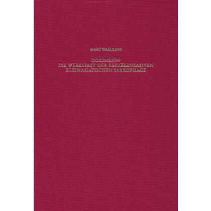 Dokimeion - Die Werkstatt der repräsentativen kleinasiatischen Sarkophage. Chronologie und Typologie ihrer Produktion