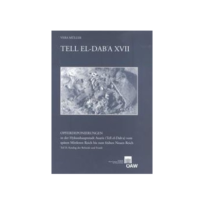 Tell el-Dab`a XVII. Opferdeponierungen in der Hyksoshauptstadt Auaris (Tell el-Dab`a) vom späten mittleren Reich bis zum frühen neuen Reich